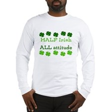 HALF irish, ALL attitude Long Sleeve T-Shirt