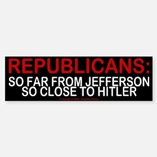 Republicans: so close to hitler - Bumper Bumper Bumper Sticker