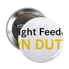 "Night Feeder On Duty 2.25"" Button"