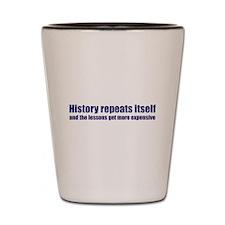 History Repeats Itself Shot Glass