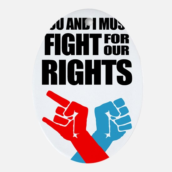 You And I Must Fight For Our Rights Ornament (Oval