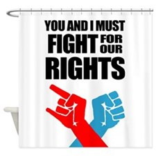 You And I Must Fight For Our Rights Shower Curtain
