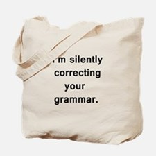 Im silently correcting your grammar. Tote Bag