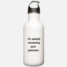 Im silently correcting your grammar. Water Bottle