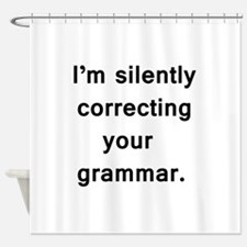 Im silently correcting your grammar. Shower Curtai