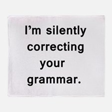 Im silently correcting your grammar. Throw Blanket