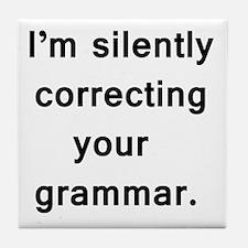 Im silently correcting your grammar. Tile Coaster