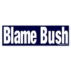 Blame Bush Bumper Bumper Sticker
