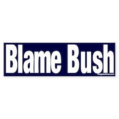 Blame Bush Bumper Bumper Sticker