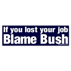 Lost Job? Blame Bush Bumper Bumper Sticker