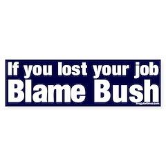 Lost Job? Blame Bush Bumper Bumper Sticker