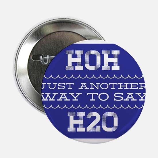 "HOH - Just Another Way to Say - H2O 2.25"" Button"