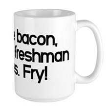 Fly like bacon you freshman piggies. Fry! Mug