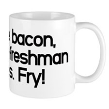 Fly like bacon you freshman piggies. Fry! Mug