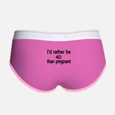 Id rather be 40 than pregnant Women's Boy Brief