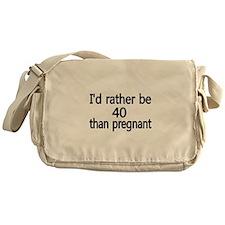Id rather be 40 than pregnant Messenger Bag