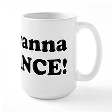 I wanna dance! Mug