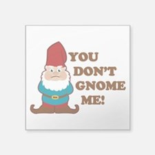 "You don't Gnome me! Square Sticker 3"" x 3"""