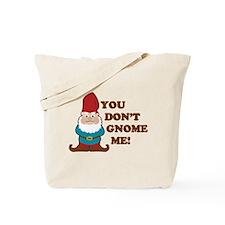 You don't Gnome me! Tote Bag