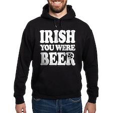IRISH You Were BEER! Hoodie