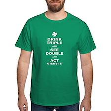 Drink Triple, Act Single T-Shirt