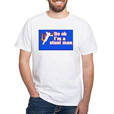 Its okay, I'm a stunt man Shirt