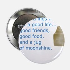 Good friends...Good food...Jug of moonshine 2.25""