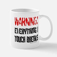 EVERYTHING I TOUCH BREAKS Mug