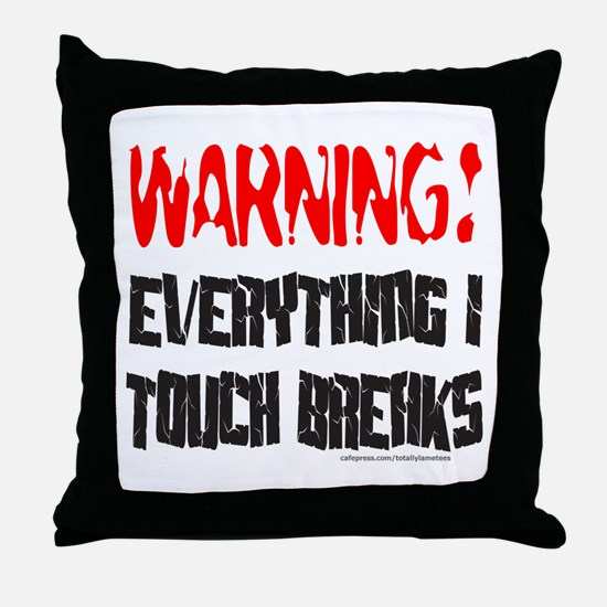 EVERYTHING I TOUCH BREAKS Throw Pillow