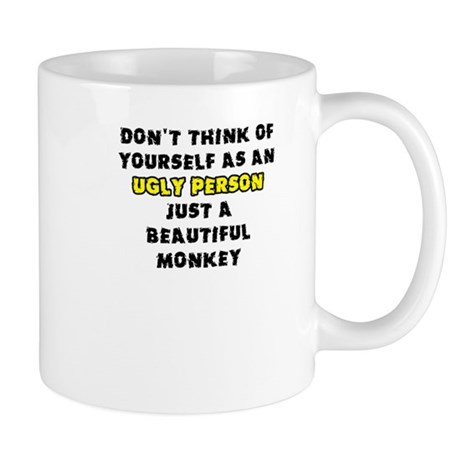Beautiful Monkey Not Ugly Funny Mug