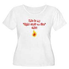 This is my light stuff on fire shirt Plus Size T-S