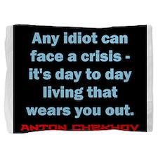 Any Idiot Can Face A Crisis - Anton Chekhov Pillow