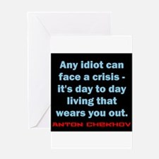 Any Idiot Can Face A Crisis - Anton Chekhov Greeti