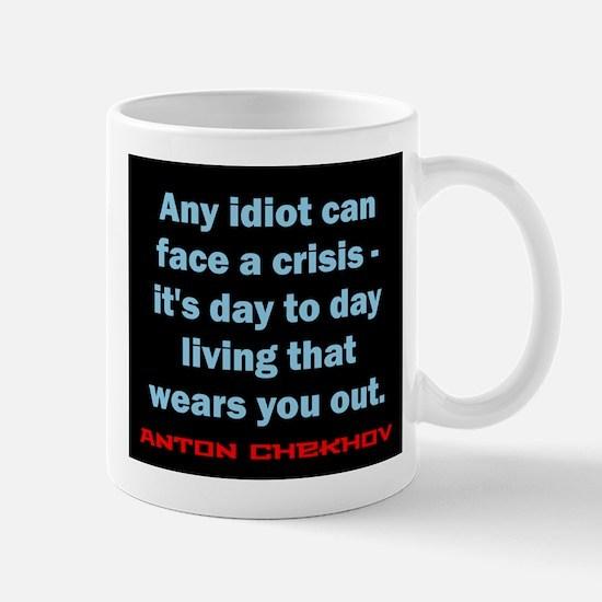 Any Idiot Can Face A Crisis - Anton Chekhov Mug