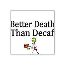 Better Death Than Decaf Sticker