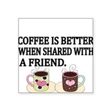 coffee is better with a friend Sticker