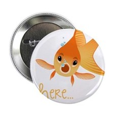"Here Fishy 2.25"" Button"