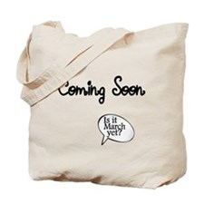 Coming Soon. Is it March yet? Tote Bag