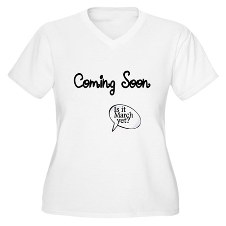 Coming Soon. Is it March yet? Plus Size T-Shirt