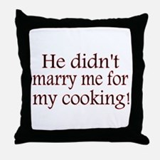 He didnt marry me for my Cooking! Throw Pillow