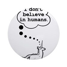 I dont believe in humans Ornament (Round)