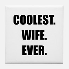 Coolest Wife Ever Tile Coaster