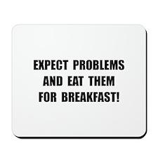 Eat Problems Breakfast Mousepad