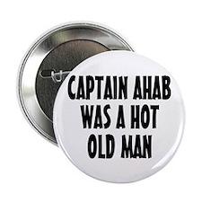 "Ahab Was Hot 2.25"" Button"