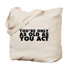 Only as Old as You Act Tote Bag