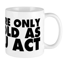 Only as Old as You Act Mug