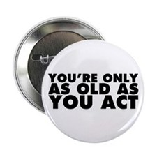 "Only as Old as You Act 2.25"" Button"