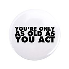 """Only as Old as You Act 3.5"""" Button"""