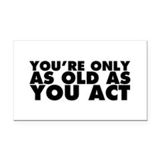 Only as Old as You Act Rectangle Car Magnet