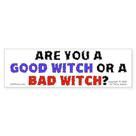 Good Witch or Bad Witch? Bumper Sticker